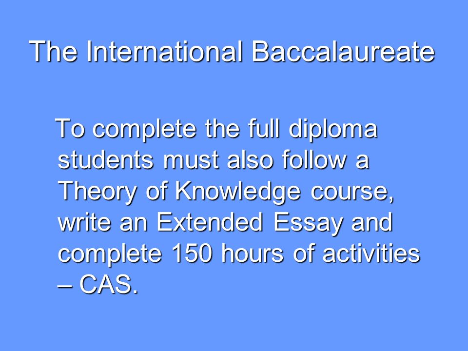 The International Baccalaureate The IB is examined by internal assessment (coursework, essays, practicals and orals) and examination.