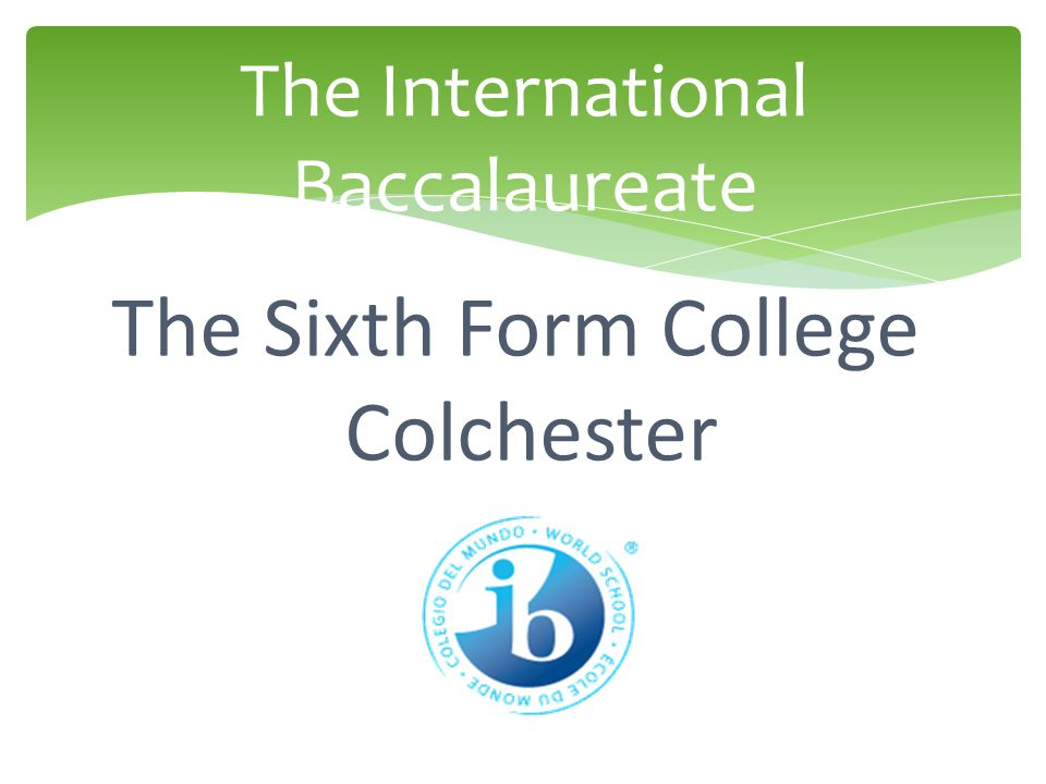 The International Baccalaureate The Sixth Form College Colchester