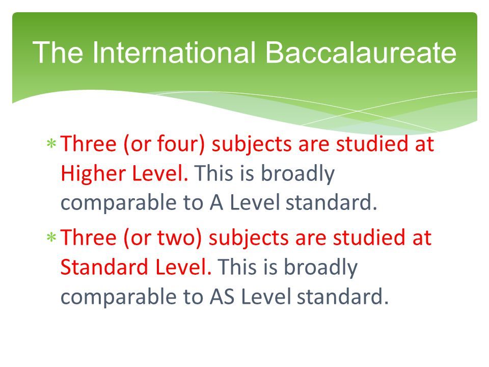  Three (or four) subjects are studied at Higher Level.