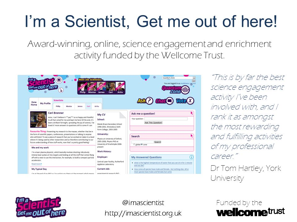 @imascientist http://imascientist.org.uk Funded by the I'm a Scientist, Get me out of here.