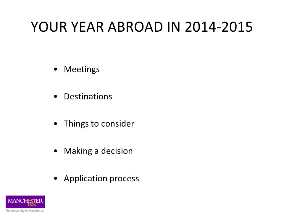 YOUR YEAR ABROAD IN 2014-2015 Meetings Destinations Things to consider Making a decision Application process