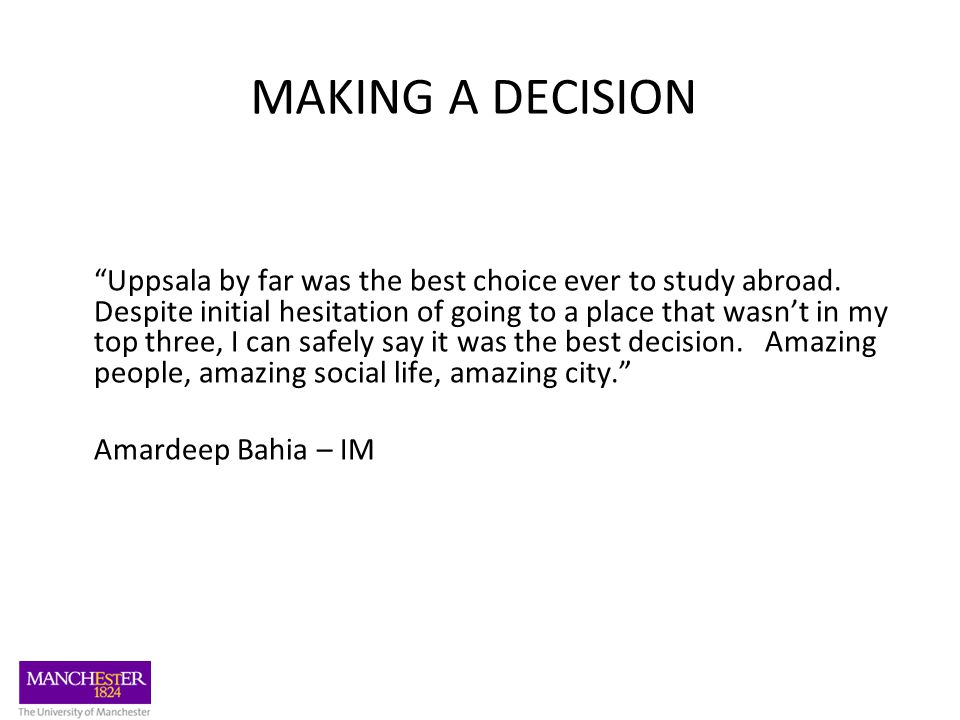 MAKING A DECISION Uppsala by far was the best choice ever to study abroad.