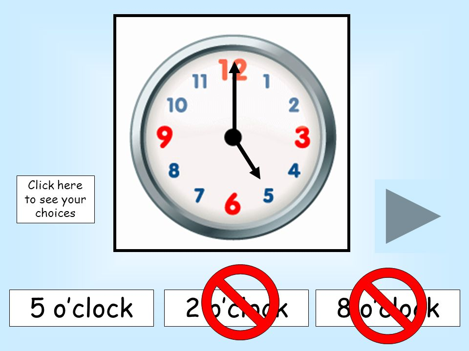 11 o'clock5 o'clock9 o'clock Click here to see your choices