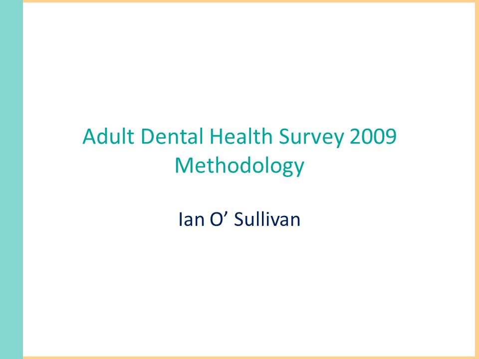 Adult Dental Health Survey 2009 Methodology Ian O' Sullivan