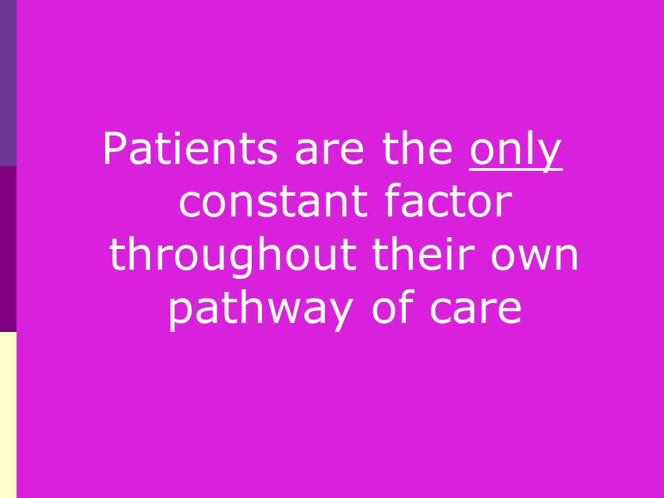 Patients are the only constant factor throughout their own pathway of care