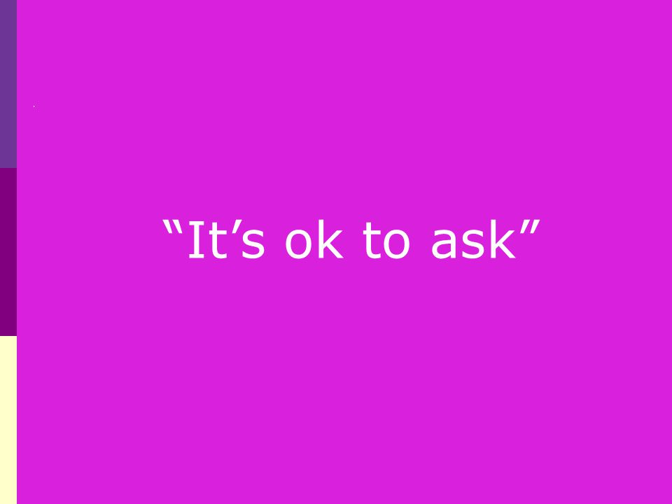 """It's ok to ask"""