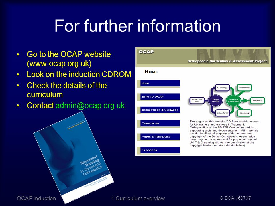 © BOA OCAP Induction1.Curriculum overview For further information Go to the OCAP website (  Look on the induction CDROM Check the details of the curriculum Contact