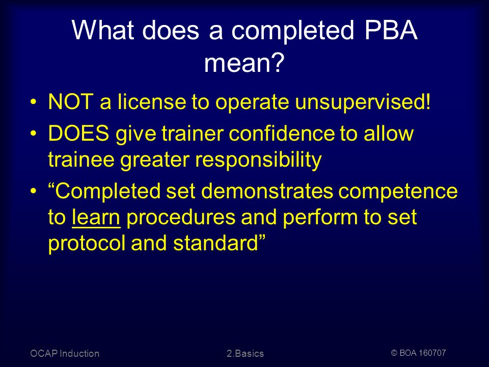 © BOA OCAP Induction2.Basics What does a completed PBA mean.