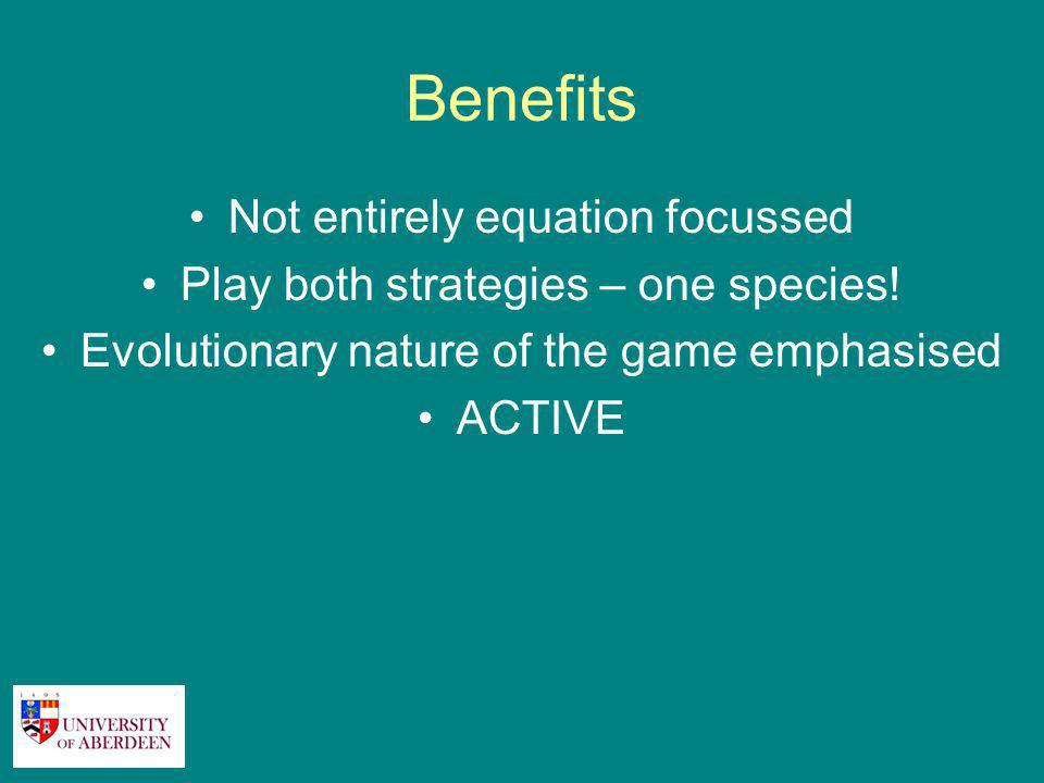 Benefits Not entirely equation focussed Play both strategies – one species.