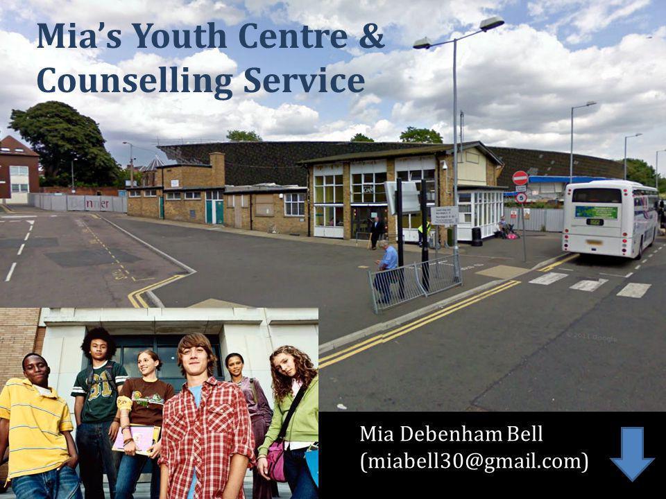 Mia Debenham Bell (miabell30@gmail.com) Mia's Youth Centre & Counselling Service