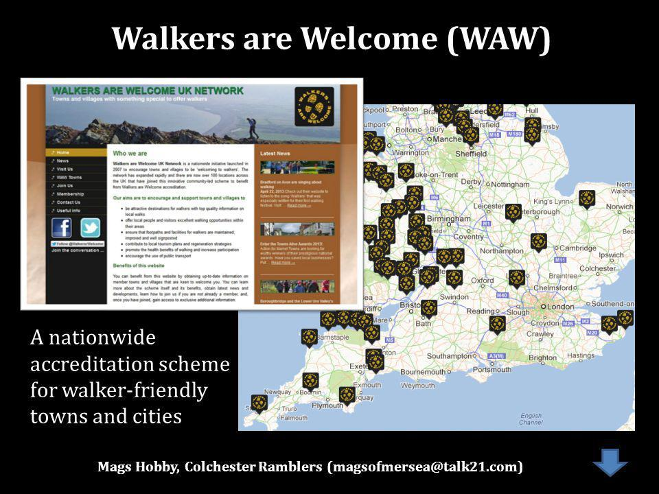 Mags Hobby, Colchester Ramblers Walkers are Welcome (WAW) A nationwide accreditation scheme for walker-friendly towns and cities