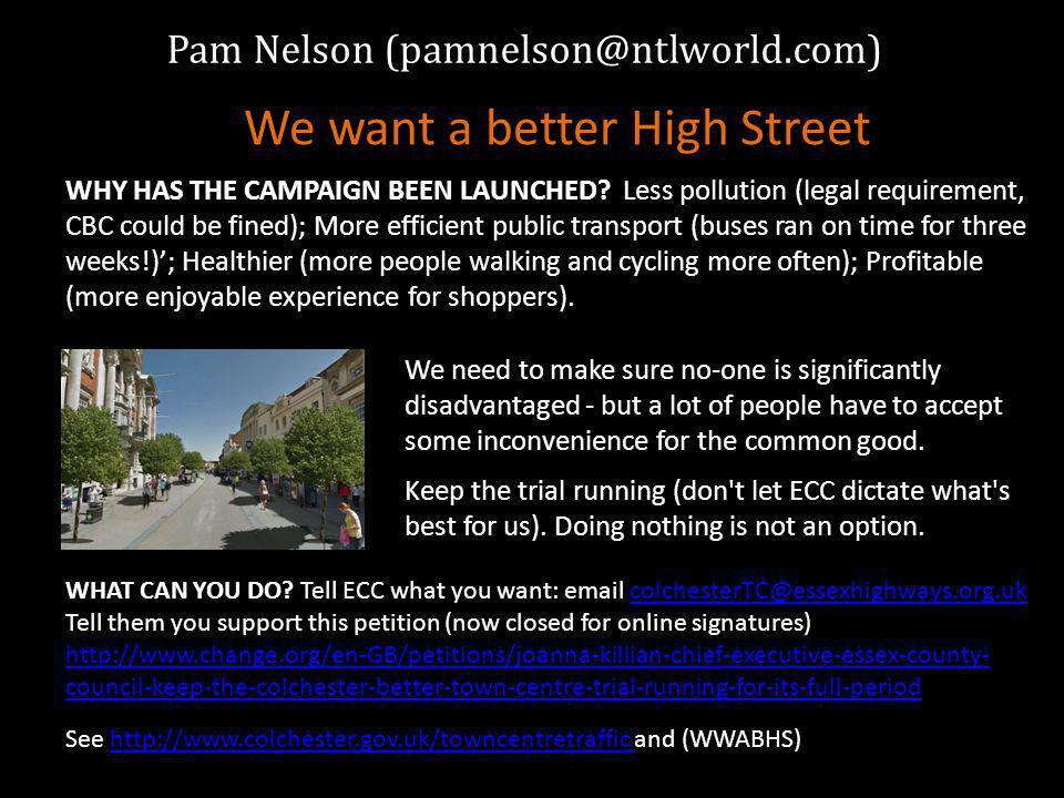 Pam Nelson We want a better High Street WHY HAS THE CAMPAIGN BEEN LAUNCHED.