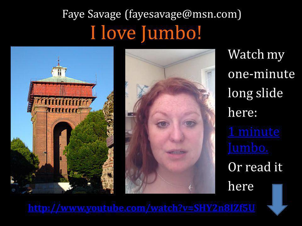 Faye Savage (fayesavage@msn.com) http://www.youtube.com/watch v=SHY2n8IZf5U I love Jumbo.