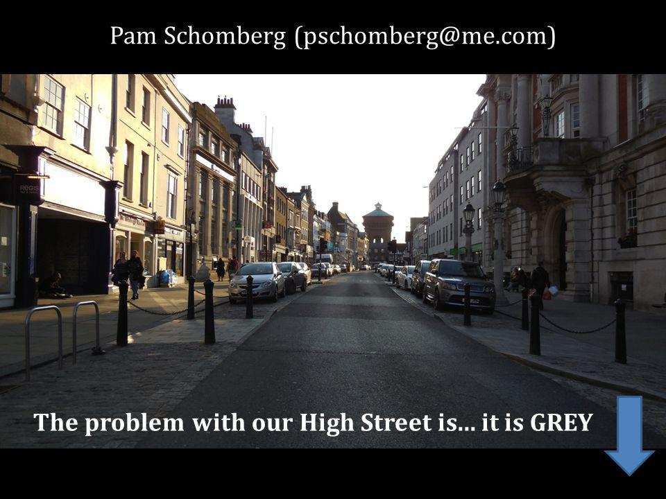 Pam Schomberg The problem with our High Street is... it is GREY