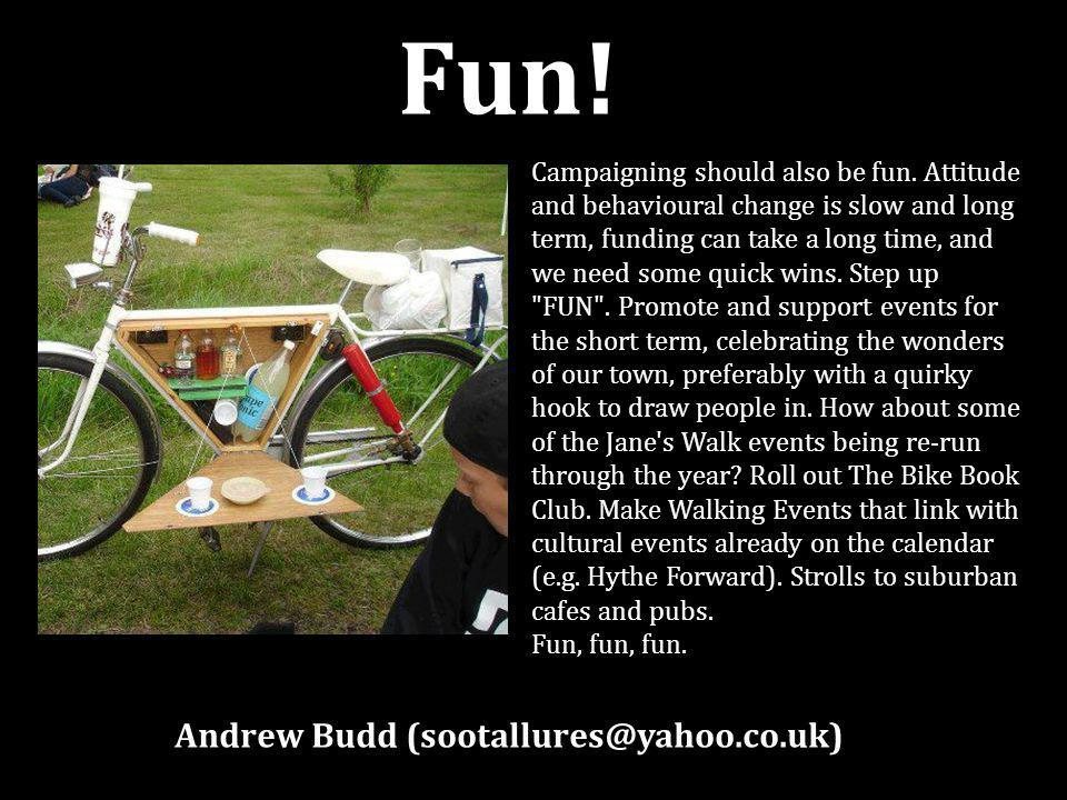 Fun. Andrew Budd Campaigning should also be fun.
