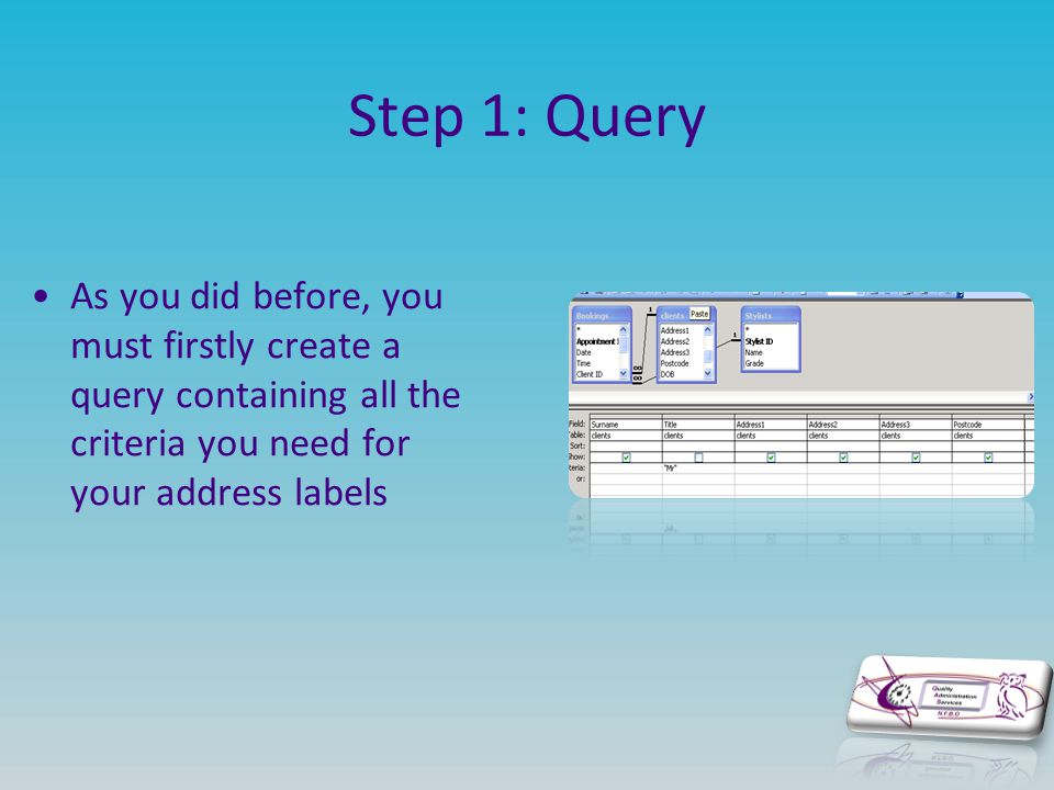 Step 1: Query As you did before, you must firstly create a query containing all the criteria you need for your address labels