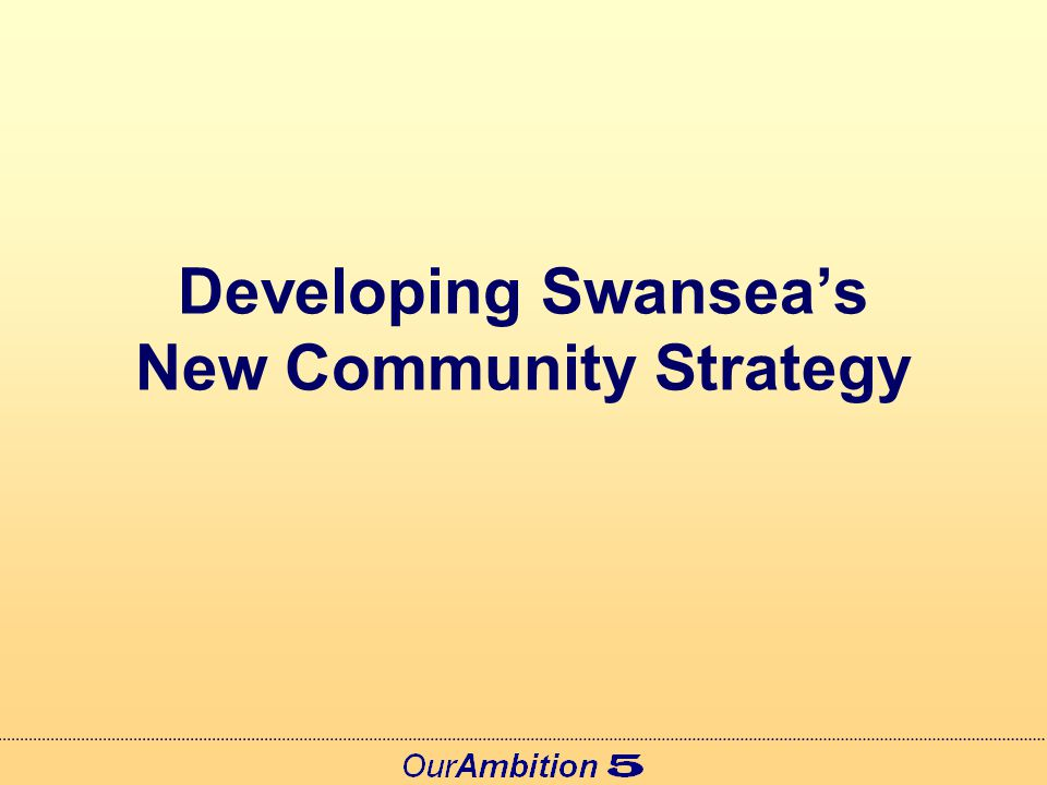Developing Swansea's New Community Strategy
