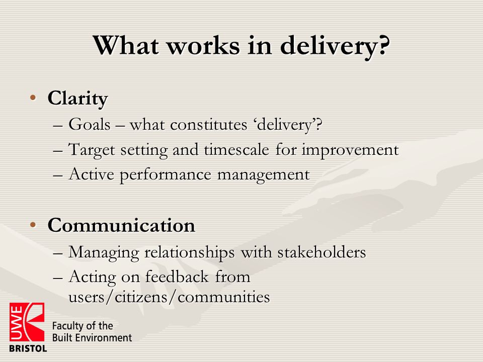 What works in delivery. ClarityClarity –Goals – what constitutes 'delivery'.