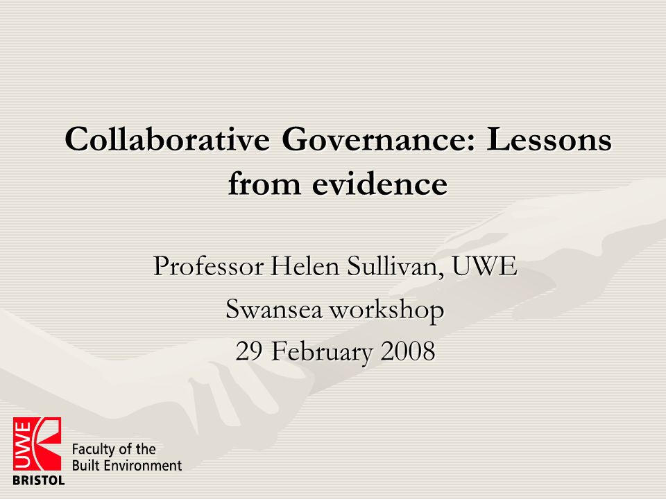 Collaborative Governance: Lessons from evidence Professor Helen Sullivan, UWE Swansea workshop 29 February 2008