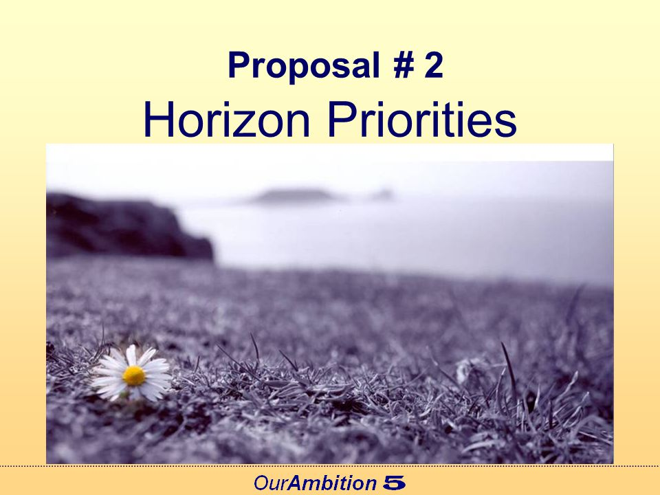 Proposal # 2 Horizon Priorities