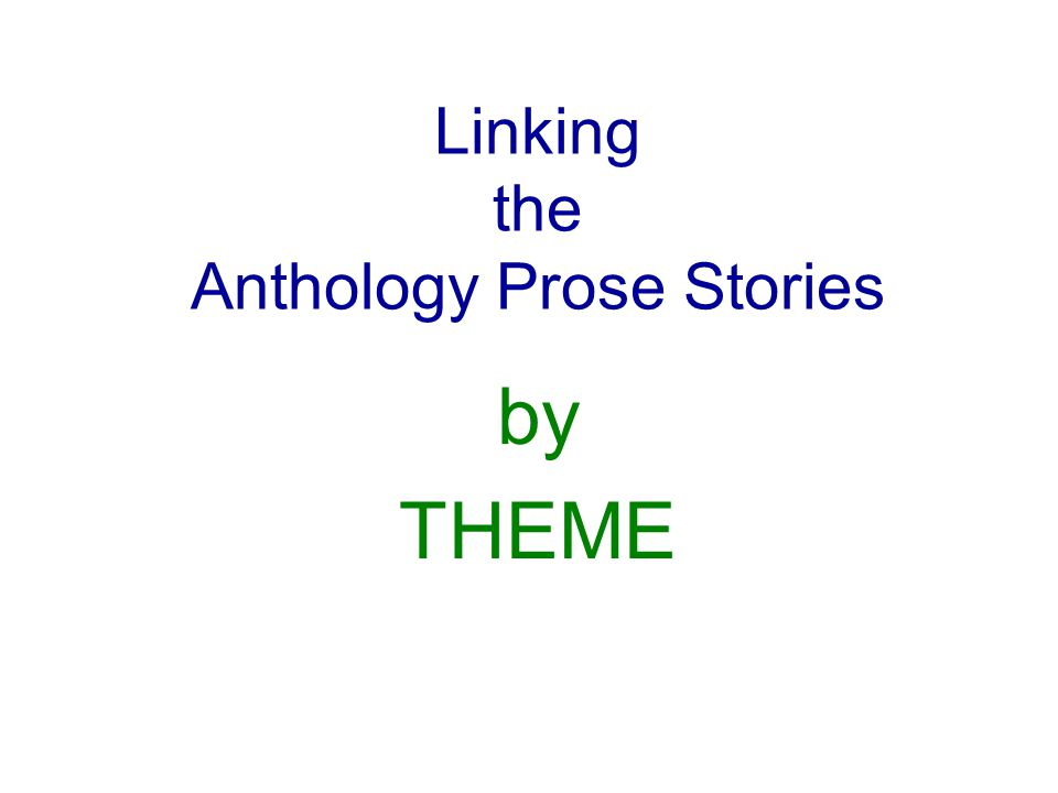 Linking the Anthology Prose Stories by THEME