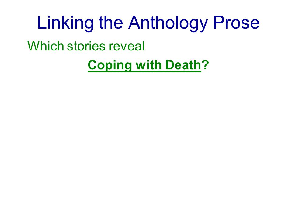 Linking the Anthology Prose Which stories reveal Coping with Death