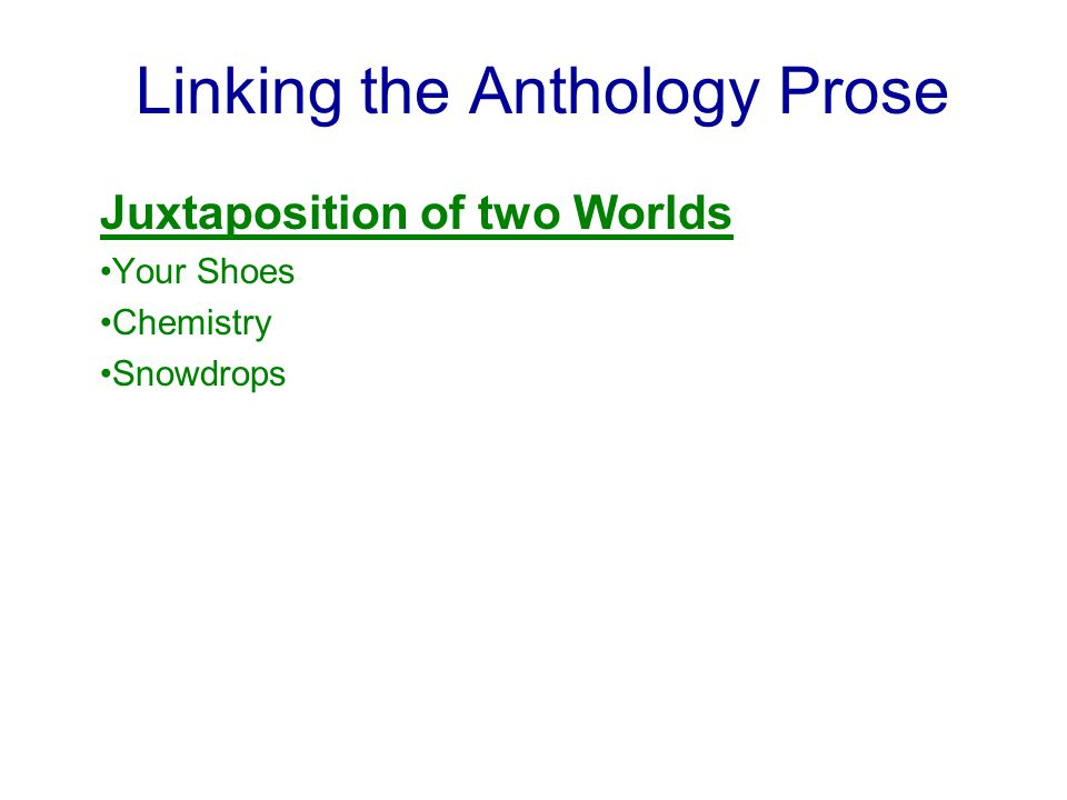 Linking the Anthology Prose Juxtaposition of two Worlds Your Shoes Chemistry Snowdrops