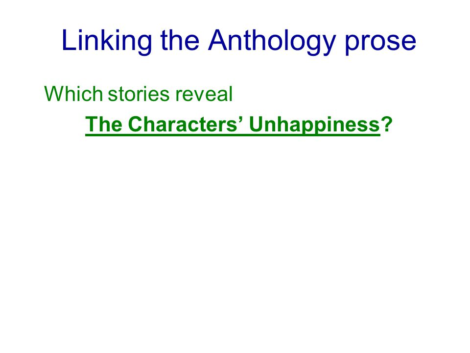 Linking the Anthology prose Which stories reveal The Characters' Unhappiness