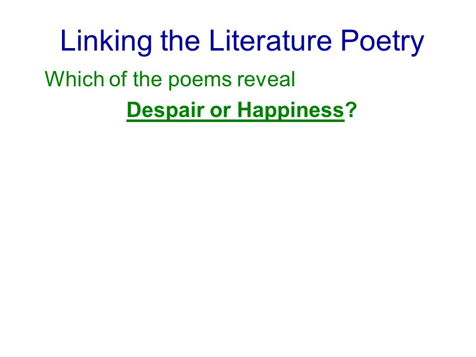 Linking the Literature Poetry Which of the poems reveal Despair or Happiness