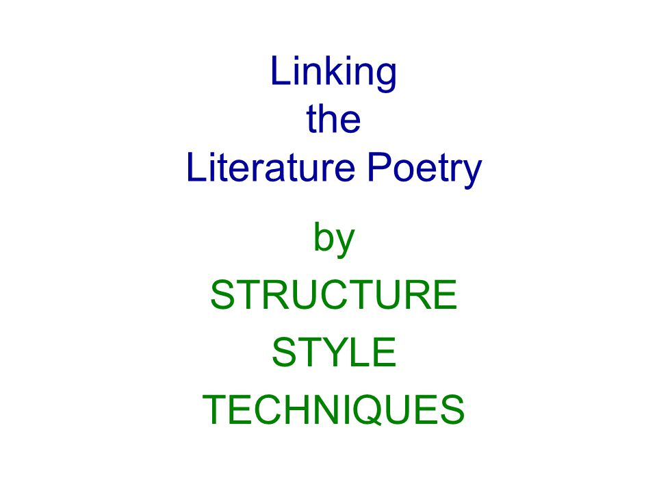 Linking the Literature Poetry by STRUCTURE STYLE TECHNIQUES