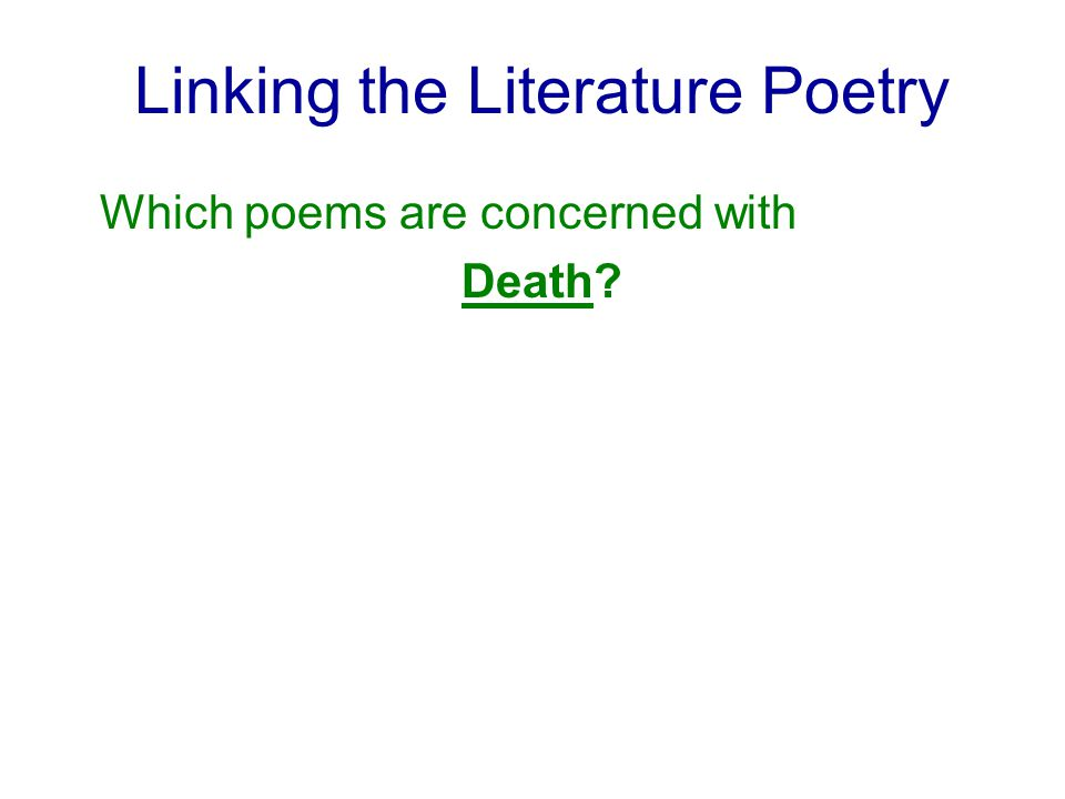 Linking the Literature Poetry Which poems are concerned with Death