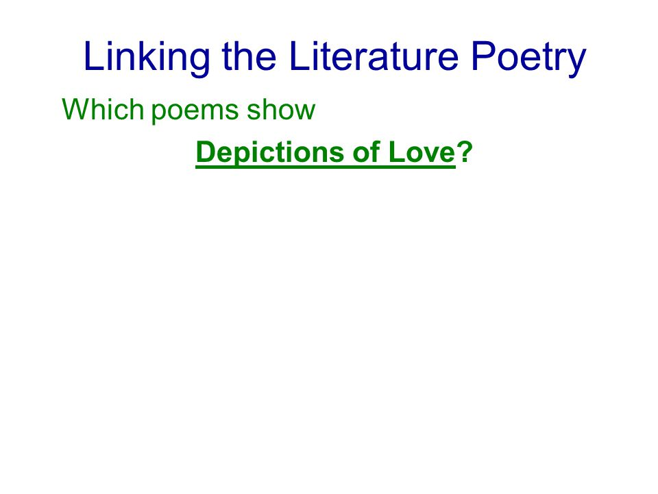 Linking the Literature Poetry Which poems show Depictions of Love