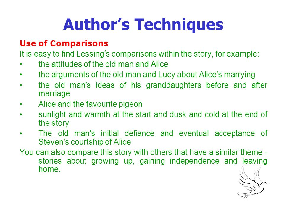 Author's Techniques Use of Comparisons It is easy to find Lessing ' s comparisons within the story, for example: the attitudes of the old man and Alic