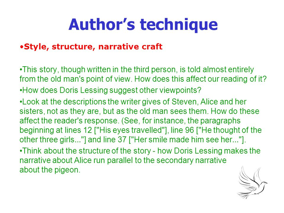 Author's technique Style, structure, narrative craft This story, though written in the third person, is told almost entirely from the old man's point