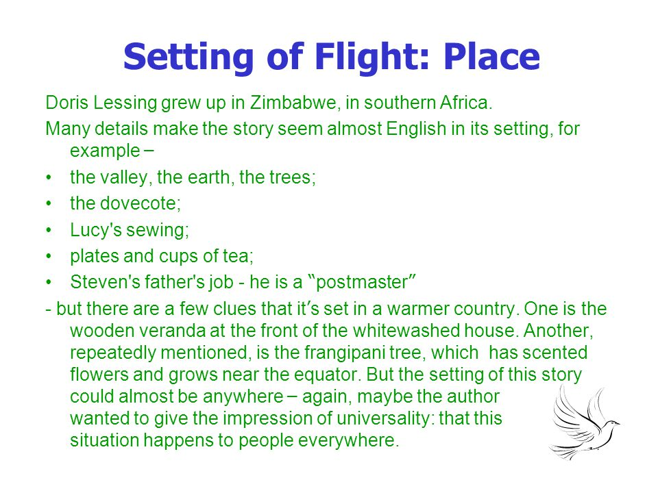Setting of Flight: Place Doris Lessing grew up in Zimbabwe, in southern Africa. Many details make the story seem almost English in its setting, for ex
