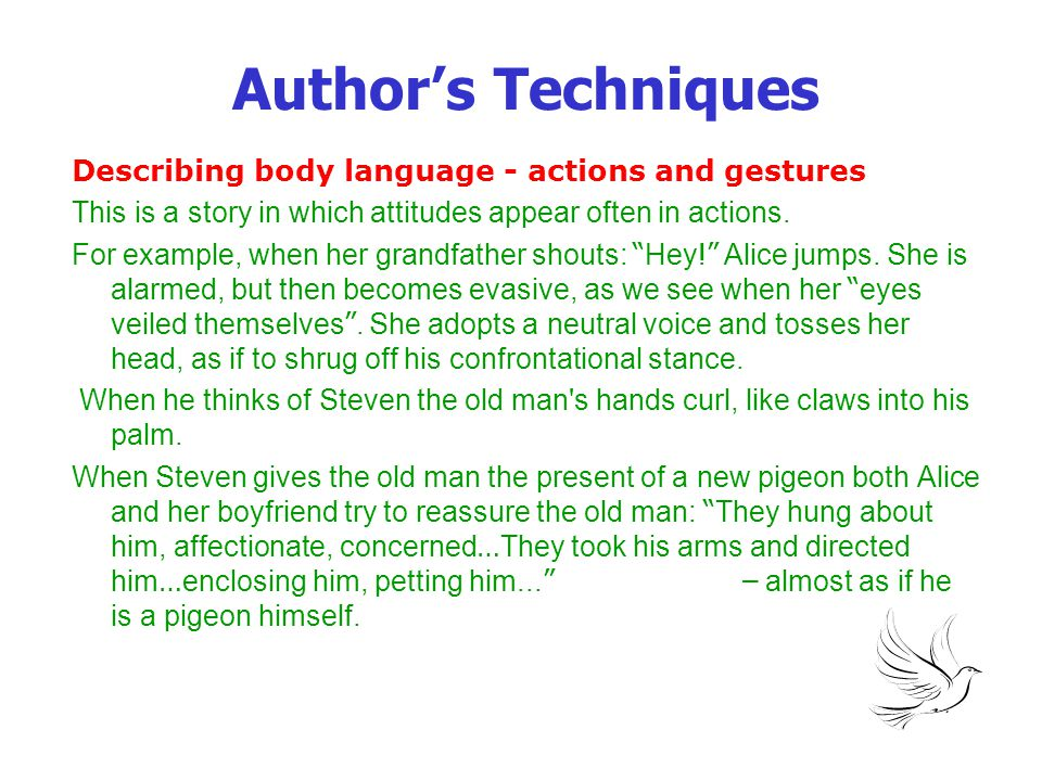 Author's Techniques Describing body language - actions and gestures This is a story in which attitudes appear often in actions. For example, when her