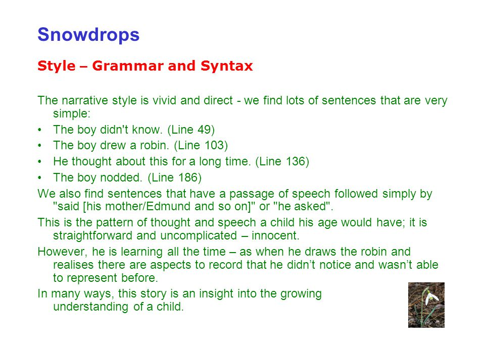 Style – Grammar and Syntax The narrative style is vivid and direct - we find lots of sentences that are very simple: The boy didn t know.