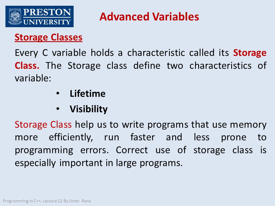 Advanced Variables Programming In C++, Lecture 12 By Umer Rana Storage Classes Every C variable holds a characteristic called its Storage Class.