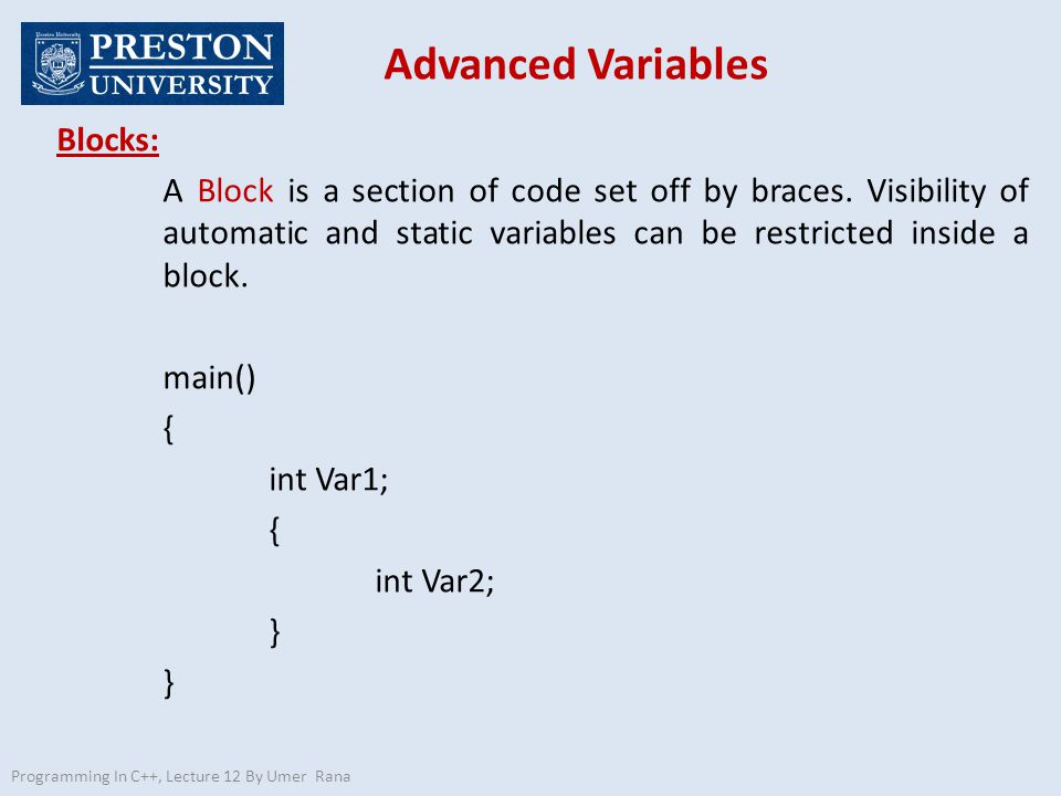 Advanced Variables Programming In C++, Lecture 12 By Umer Rana Register Variables Register variables are stored in the microprocessor's registers instead of storing it in memory.