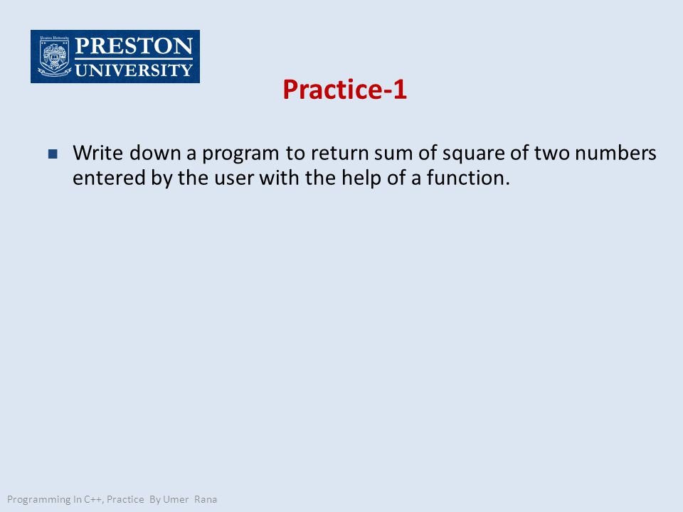 Practice-1 n Write down a program to return sum of square of two numbers entered by the user with the help of a function.