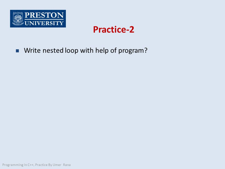 Practice-2 n Write nested loop with help of program? Programming In C++, Practice By Umer Rana