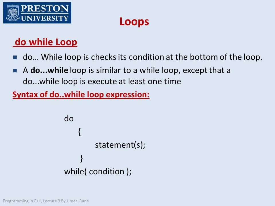 Loops do while Loop n do… While loop is checks its condition at the bottom of the loop.