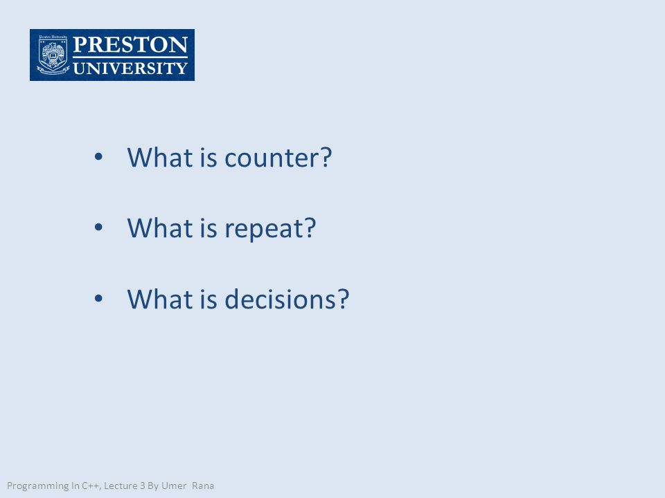 What is counter? What is repeat? What is decisions? Programming In C++, Lecture 3 By Umer Rana