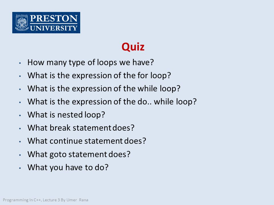 Quiz How many type of loops we have.What is the expression of the for loop.