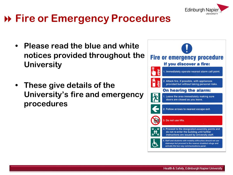  Fire or Emergency Procedures Please read the blue and white notices provided throughout the University These give details of the University's fire and emergency procedures