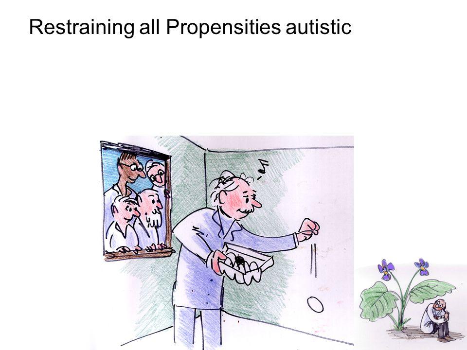 Restraining all Propensities autistic