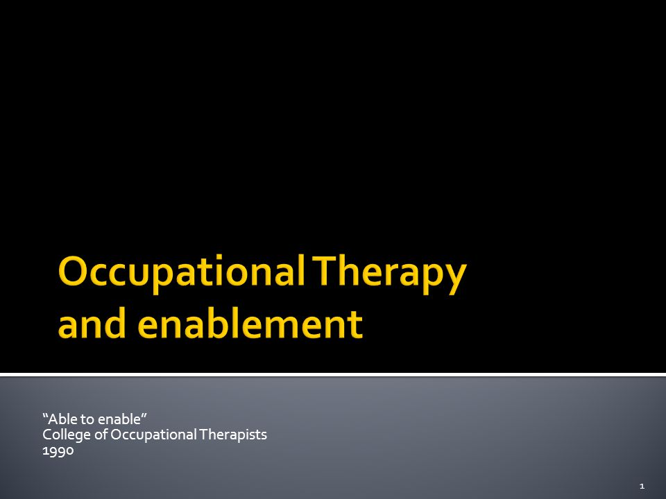 2 The underpinning concepts of occupational therapy are centred on meaningful occupation related to a need for enablement, whether in a health or social context
