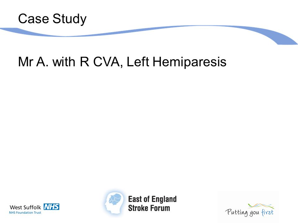 Case Study Mr A. with R CVA, Left Hemiparesis