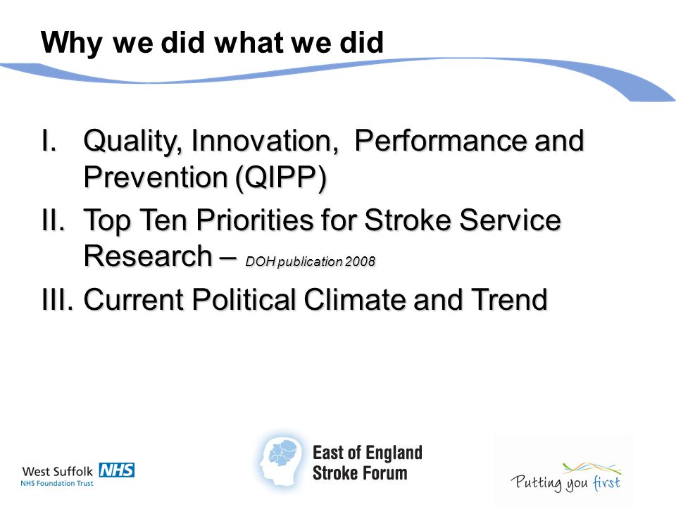Why we did what we did I.Quality, Innovation, Performance and Prevention (QIPP) II.Top Ten Priorities for Stroke Service Research – DOH publication 20