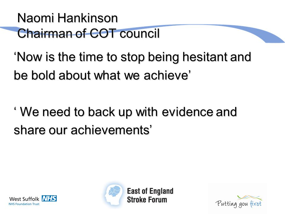 Naomi Hankinson Chairman of COT council 'Now is the time to stop being hesitant and be bold about what we achieve' ' We need to back up with evidence